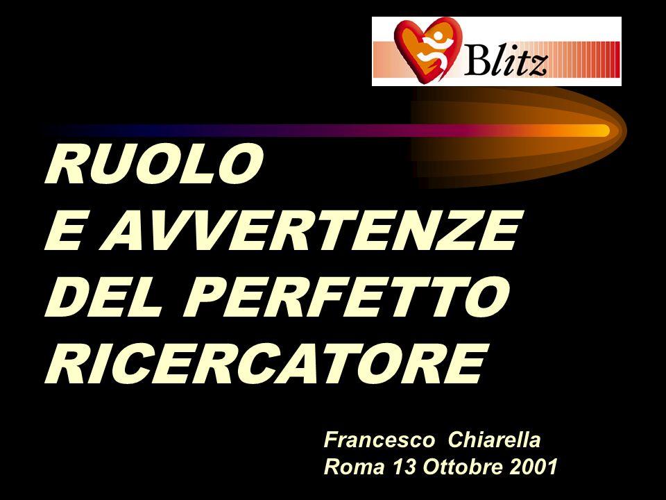 RUOLO E AVVERTENZE DEL PERFETTO RICERCATORE Francesco Chiarella