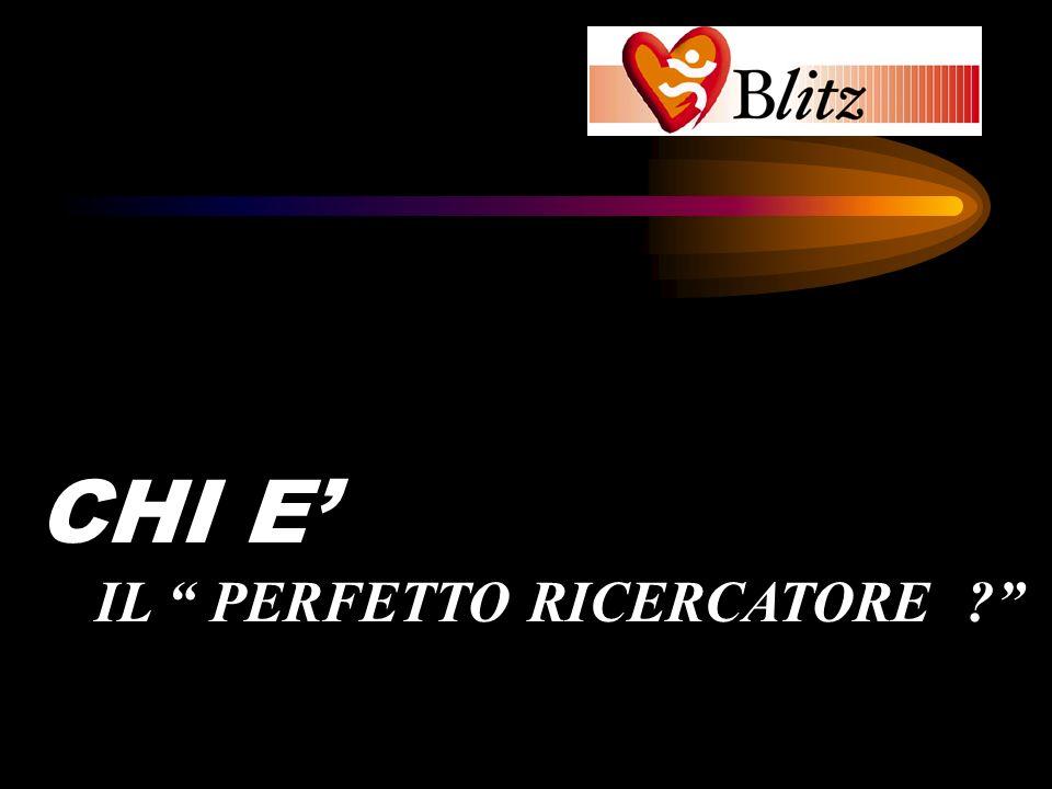 BLITZ CHI E' IL PERFETTO RICERCATORE