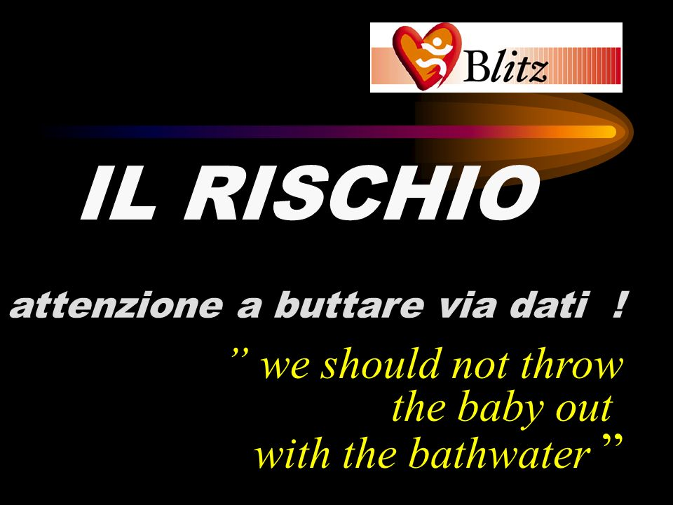 IL RISCHIO we should not throw the baby out with the bathwater