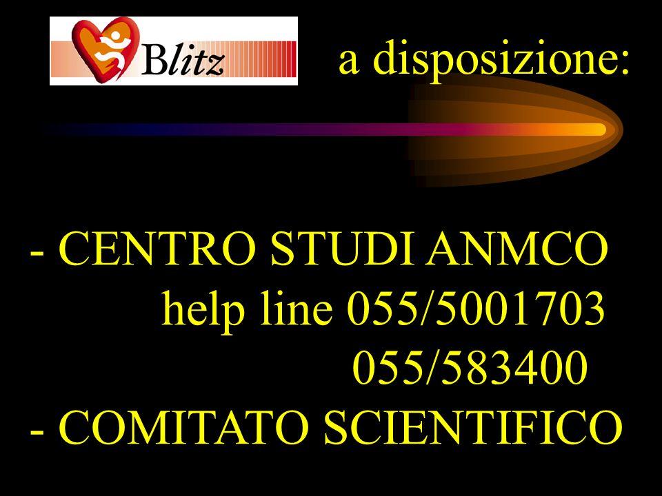 a disposizione: - CENTRO STUDI ANMCO help line 055/5001703 055/583400 - COMITATO SCIENTIFICO
