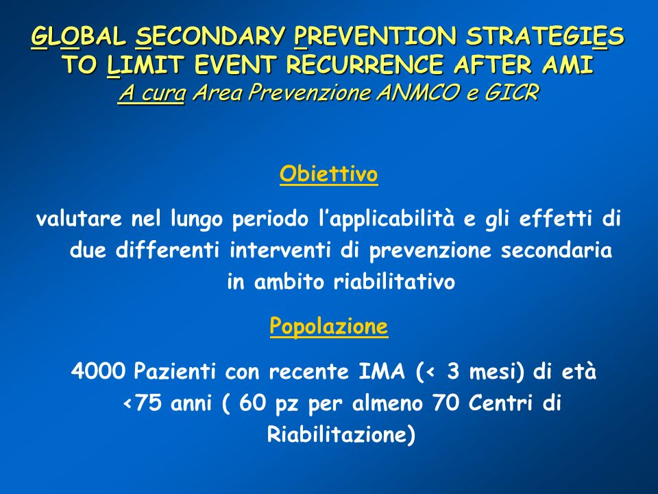 GLOBAL SECONDARY PREVENTION STRATEGIES TO LIMIT EVENT RECURRENCE AFTER AMI A cura Area Prevenzione ANMCO e GICR