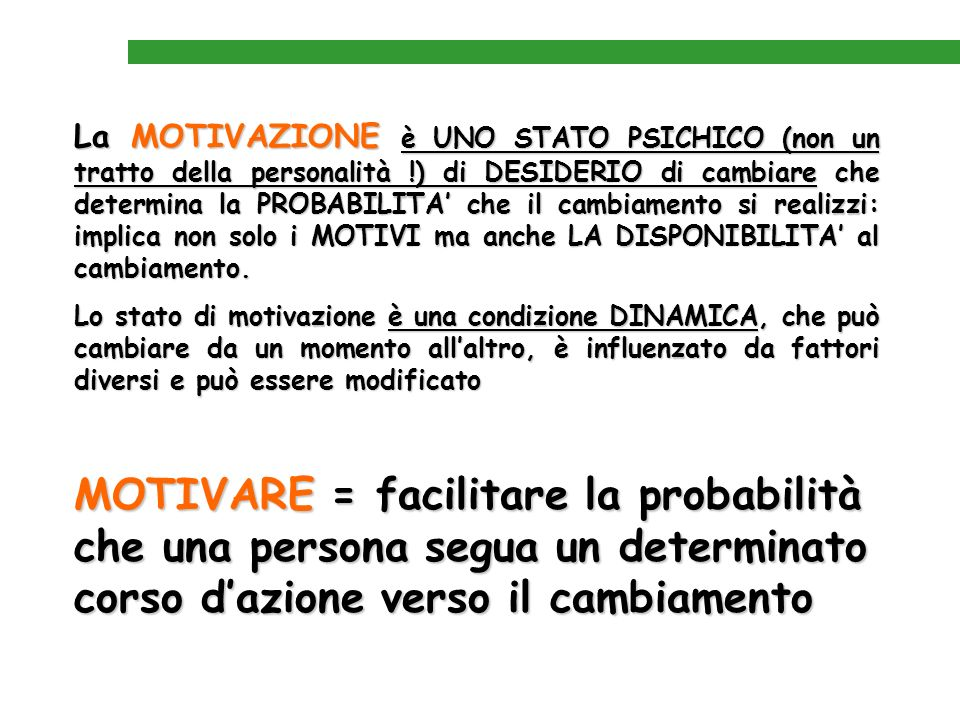 La MOTIVAZIONE è UNO STATO PSICHICO (non un tratto della personalità