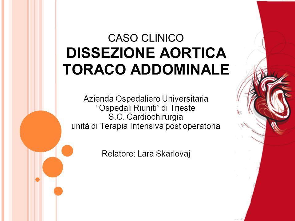CASO CLINICO DISSEZIONE AORTICA TORACO ADDOMINALE Azienda Ospedaliero Universitaria Ospedali Riuniti di Trieste S.C.