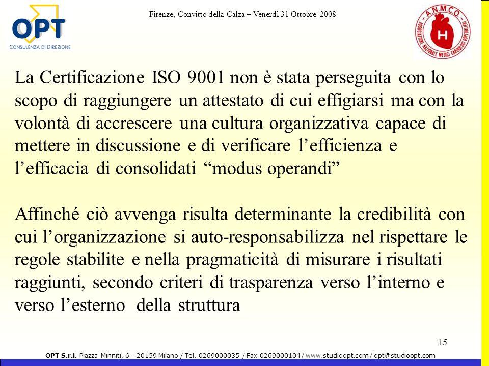 La Certificazione ISO 9001 non è stata perseguita con lo scopo di raggiungere un attestato di cui effigiarsi ma con la volontà di accrescere una cultura organizzativa capace di mettere in discussione e di verificare l'efficienza e l'efficacia di consolidati modus operandi