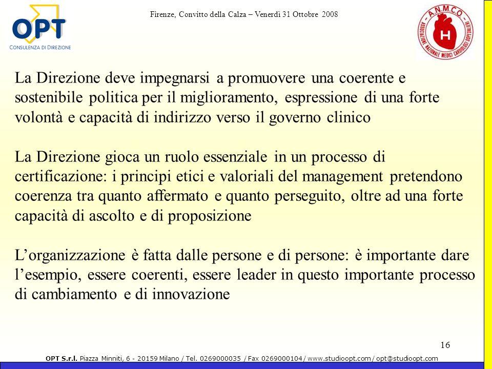 La Direzione deve impegnarsi a promuovere una coerente e sostenibile politica per il miglioramento, espressione di una forte volontà e capacità di indirizzo verso il governo clinico