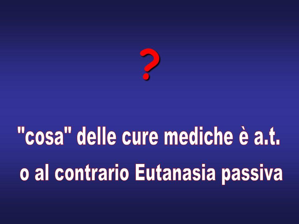 cosa delle cure mediche è a.t. o al contrario Eutanasia passiva