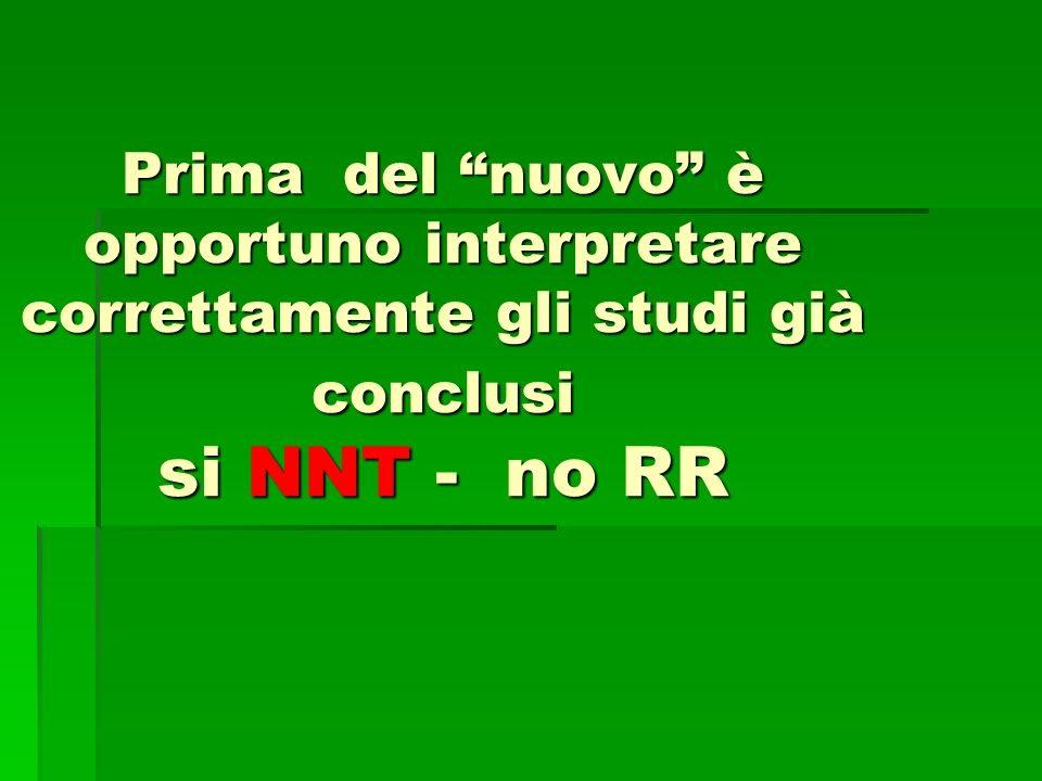 Prima del nuovo è opportuno interpretare correttamente gli studi già conclusi si NNT - no RR