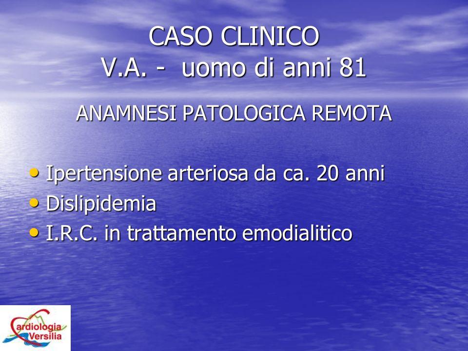 CASO CLINICO V.A. - uomo di anni 81