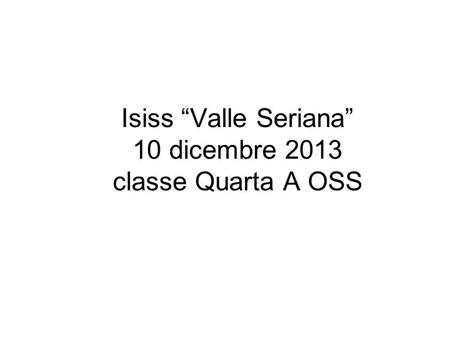Isiss Valle Seriana 10 dicembre 2013 classe Quarta A OSS