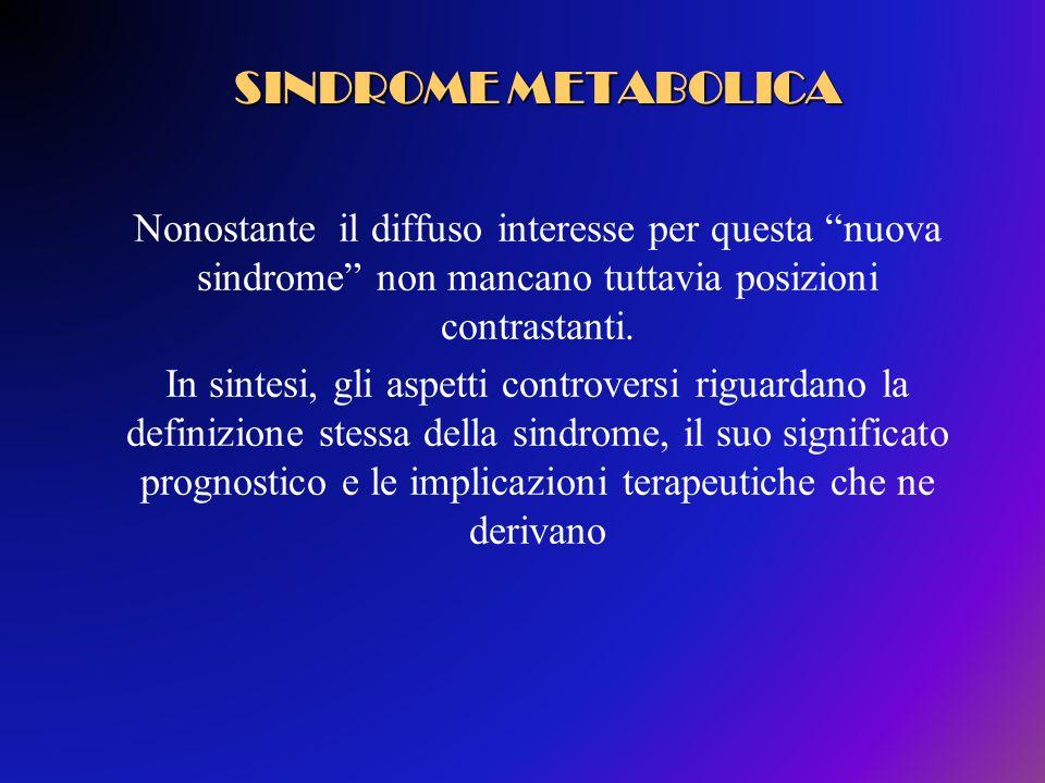 SINDROME METABOLICA Nonostante il diffuso interesse per questa nuova sindrome non mancano tuttavia posizioni contrastanti.