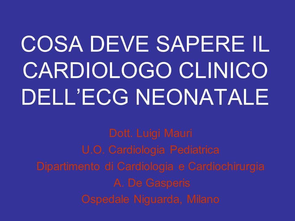 COSA DEVE SAPERE IL CARDIOLOGO CLINICO DELL'ECG NEONATALE