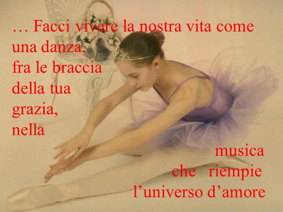… Facci vivere la nostra vita come una danza,