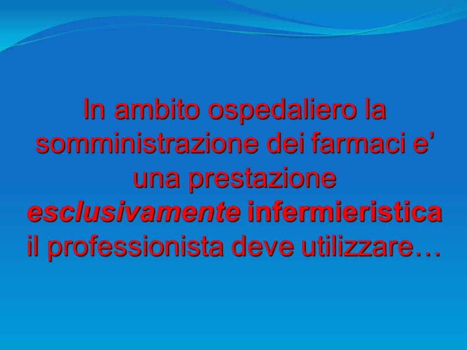 In ambito ospedaliero la somministrazione dei farmaci e' una prestazione esclusivamente infermieristica il professionista deve utilizzare…