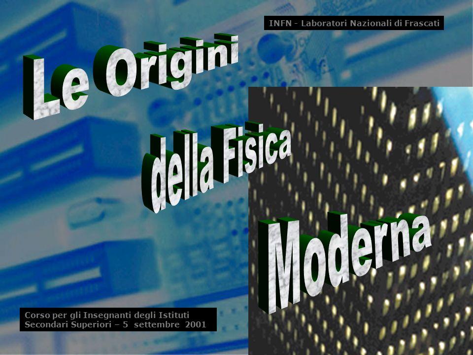 Le Origini della Fisica Moderna S. Bellucci (INFN)