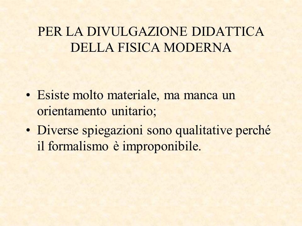PER LA DIVULGAZIONE DIDATTICA DELLA FISICA MODERNA