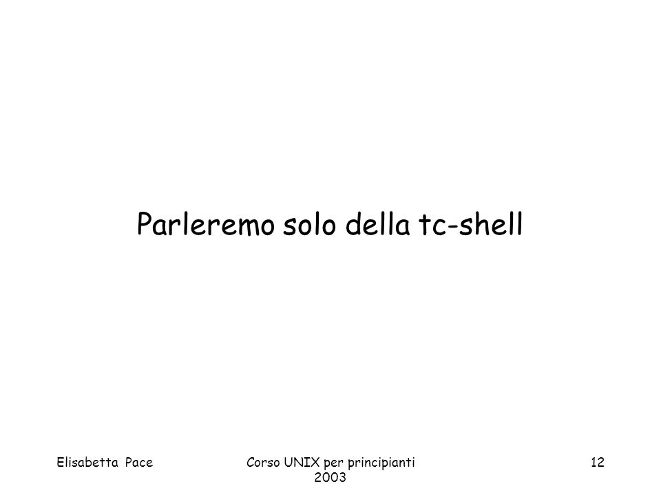 Parleremo solo della tc-shell