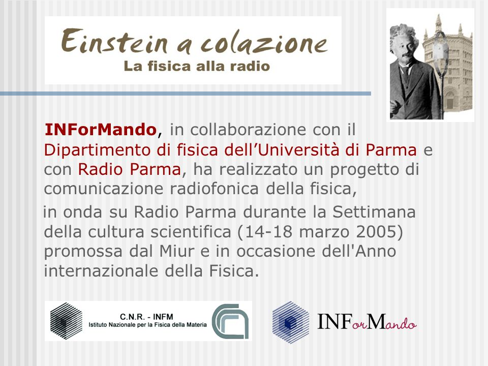 INForMando, in collaborazione con il Dipartimento di fisica dell'Università di Parma e con Radio Parma, ha realizzato un progetto di comunicazione radiofonica della fisica,