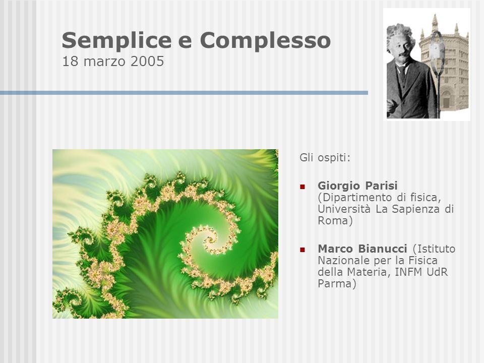 Semplice e Complesso 18 marzo 2005 Gli ospiti: