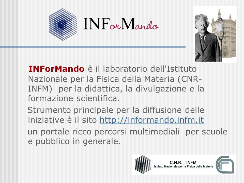 INForMando è il laboratorio dell Istituto Nazionale per la Fisica della Materia (CNR- INFM) per la didattica, la divulgazione e la formazione scientifica.