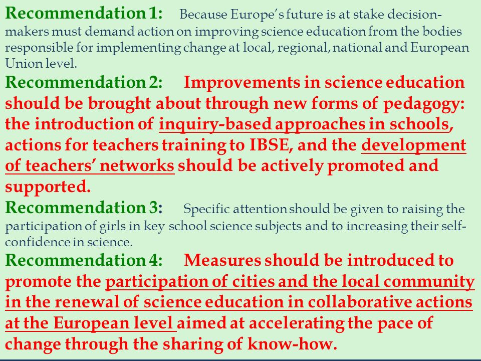 Recommendation 1: Because Europe's future is at stake decision-makers must demand action on improving science education from the bodies responsible for implementing change at local, regional, national and European Union level.