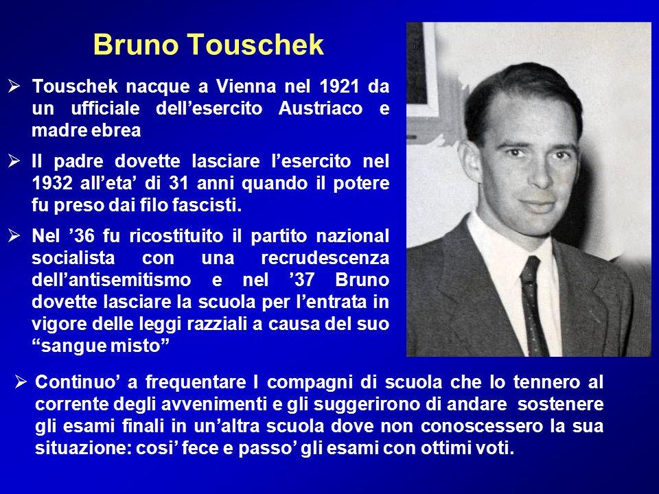 Bruno Touschek Touschek nacque a Vienna nel 1921 da un ufficiale dell'esercito Austriaco e madre ebrea.