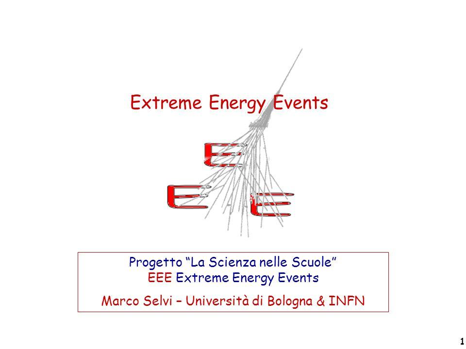 Extreme Energy Events Progetto La Scienza nelle Scuole EEE Extreme Energy Events. Marco Selvi – Università di Bologna & INFN.