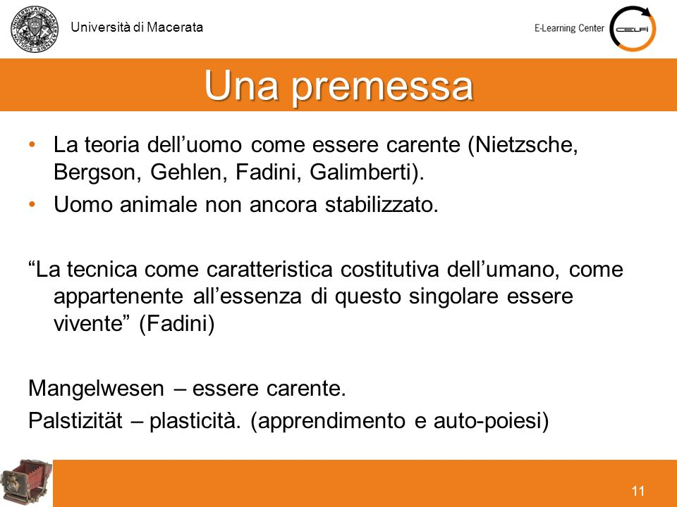 Una premessa La teoria dell'uomo come essere carente (Nietzsche, Bergson, Gehlen, Fadini, Galimberti).