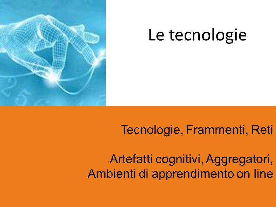 Le tecnologie Tecnologie, Frammenti, Reti