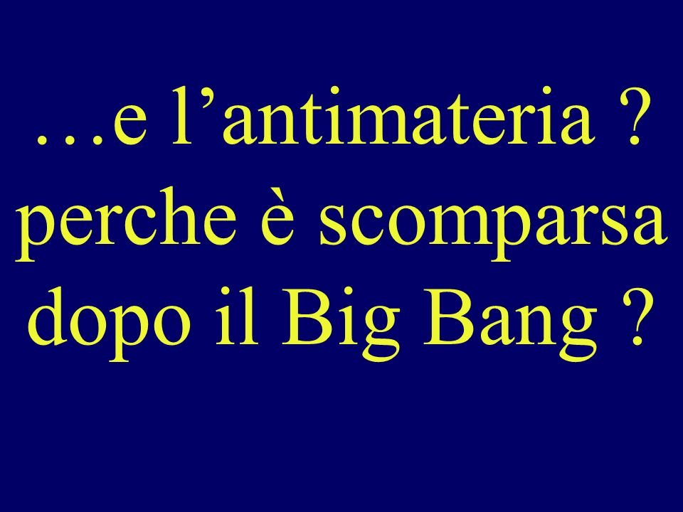 …e l'antimateria perche è scomparsa dopo il Big Bang