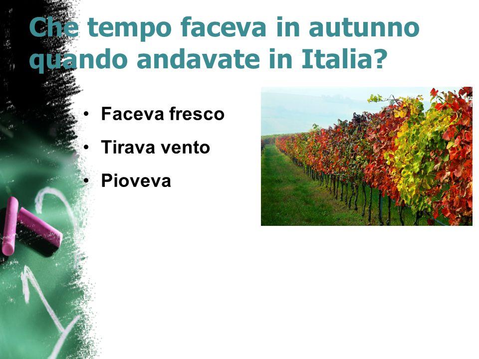 Che tempo faceva in autunno quando andavate in Italia