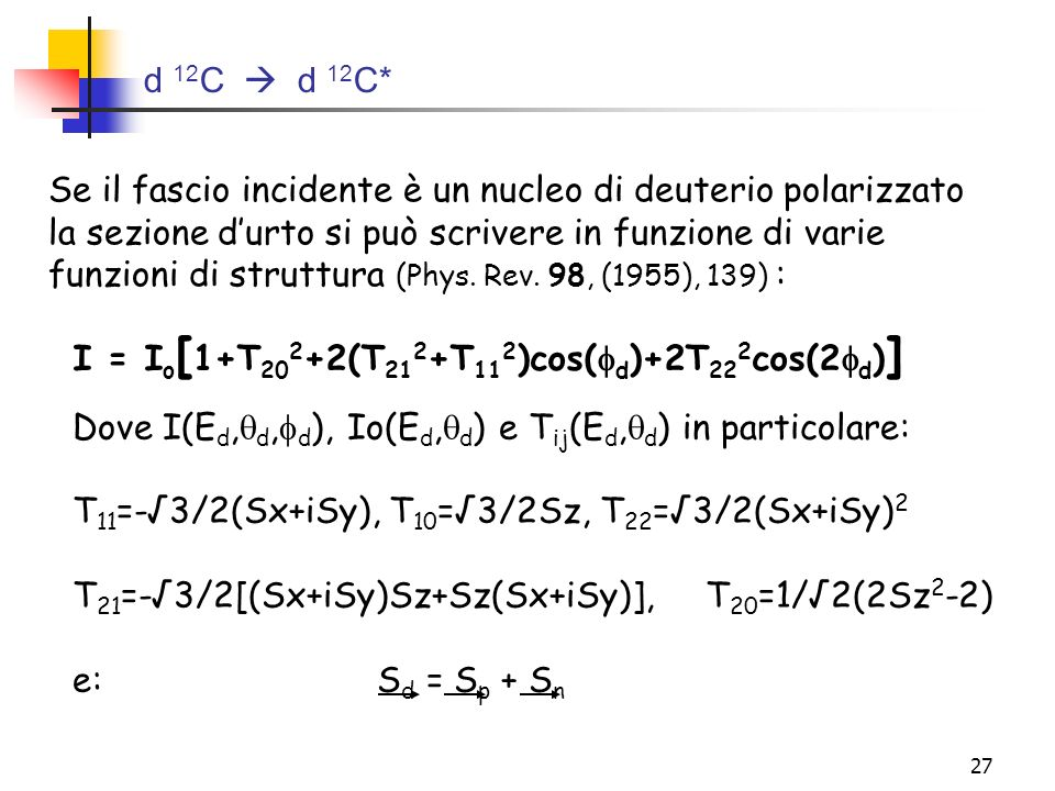 d 12C  d 12C* Se il fascio incidente è un nucleo di deuterio polarizzato. la sezione d'urto si può scrivere in funzione di varie.