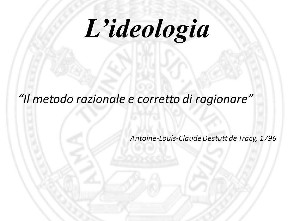 L'ideologia Il metodo razionale e corretto di ragionare Antoine-Louis-Claude Destutt de Tracy, 1796