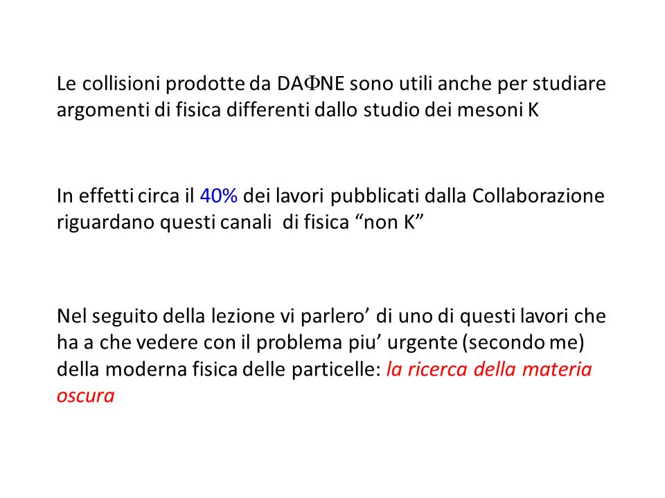 Le collisioni prodotte da DAFNE sono utili anche per studiare argomenti di fisica differenti dallo studio dei mesoni K