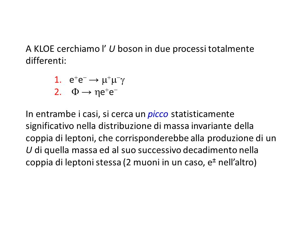 A KLOE cerchiamo l' U boson in due processi totalmente differenti: