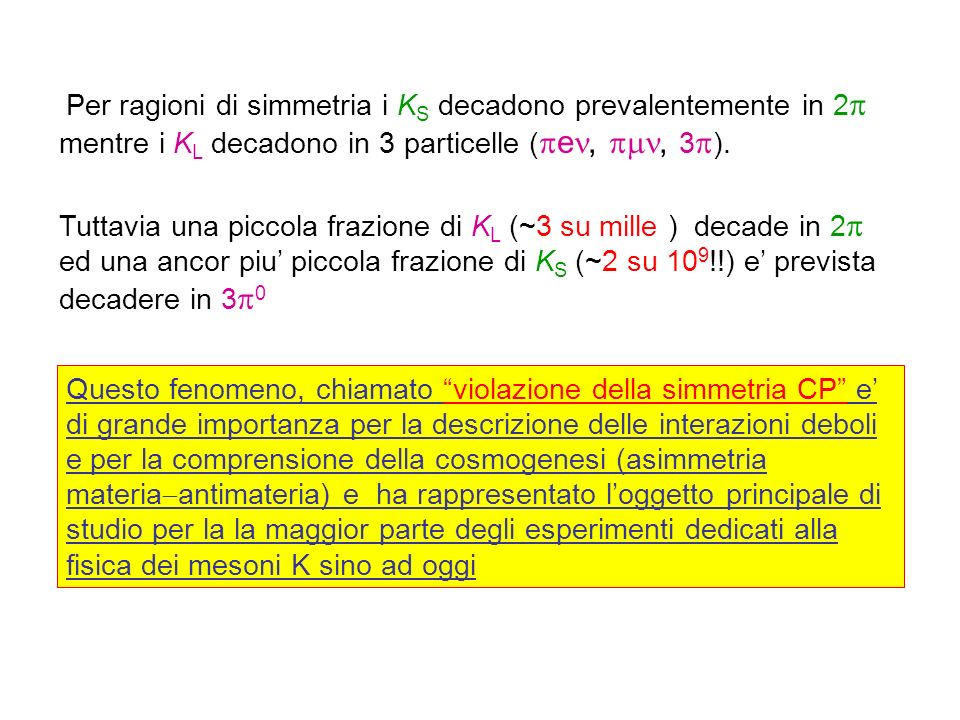 Per ragioni di simmetria i KS decadono prevalentemente in 2 mentre i KL decadono in 3 particelle (e, , 3).