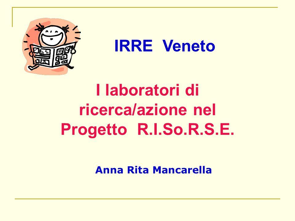 I laboratori di ricerca/azione nel Progetto R.I.So.R.S.E.