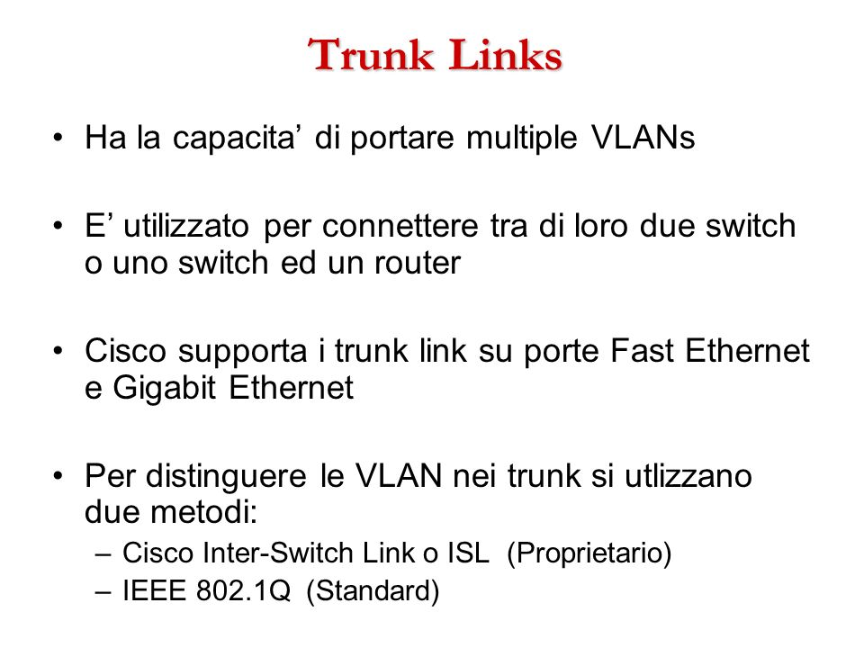 Trunk Links Ha la capacita' di portare multiple VLANs