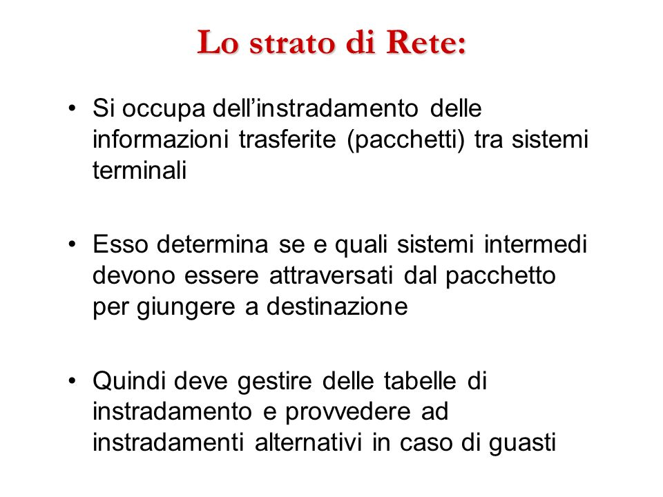 Lo strato di Rete: Si occupa dell'instradamento delle informazioni trasferite (pacchetti) tra sistemi terminali.
