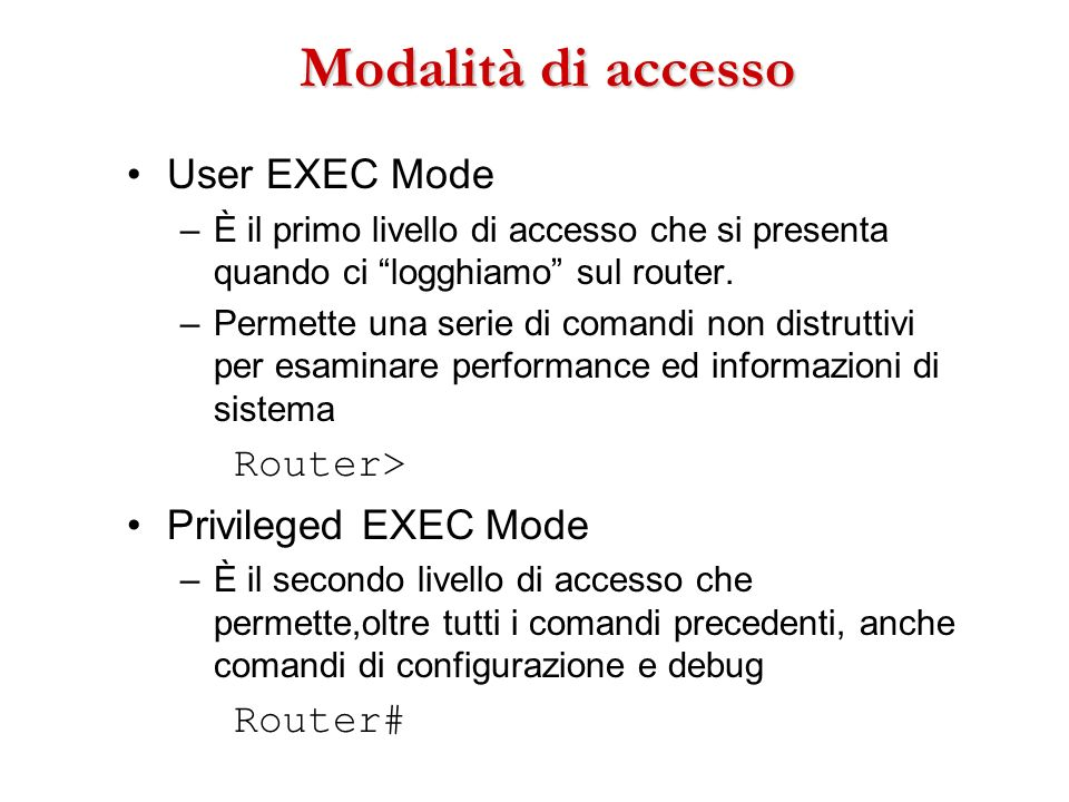 Modalità di accesso User EXEC Mode Router> Privileged EXEC Mode