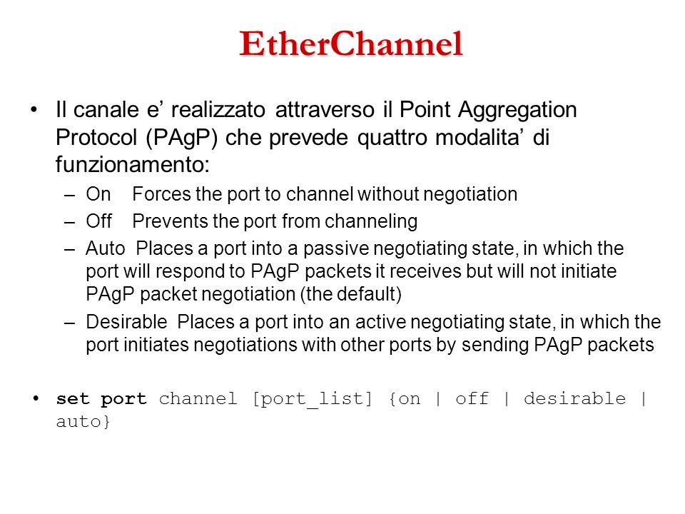 EtherChannelIl canale e' realizzato attraverso il Point Aggregation Protocol (PAgP) che prevede quattro modalita' di funzionamento: