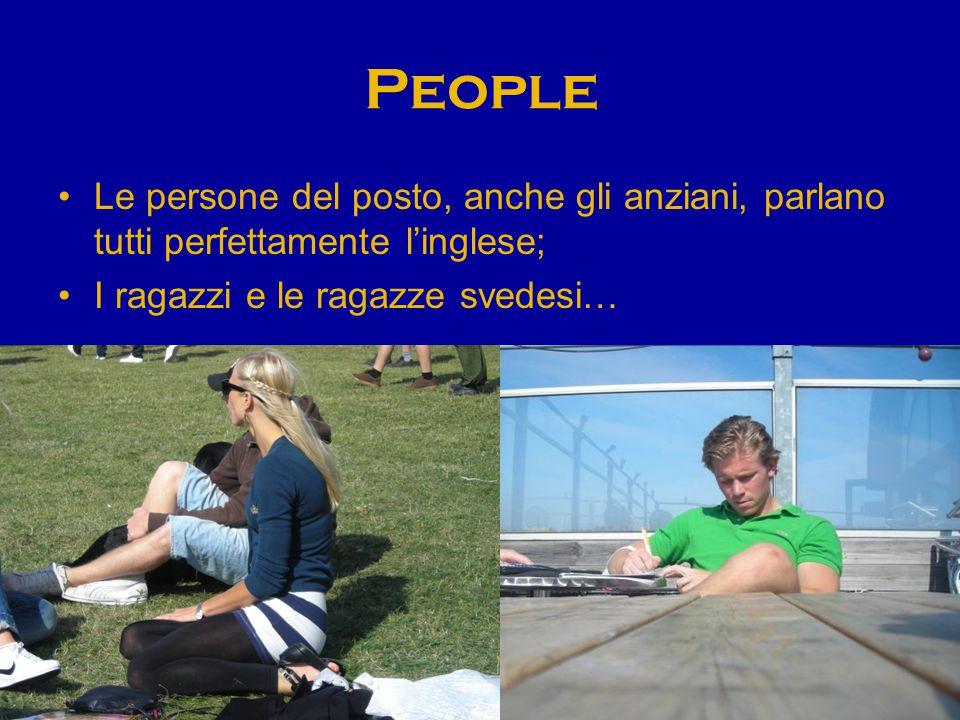 People Le persone del posto, anche gli anziani, parlano tutti perfettamente l'inglese; I ragazzi e le ragazze svedesi…