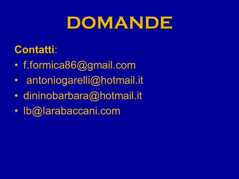 DOMANDE Contatti: f.formica86@gmail.com antoniogarelli@hotmail.it