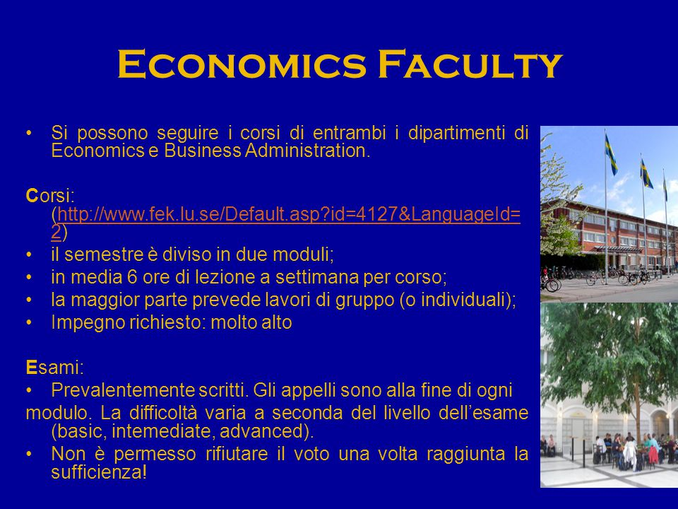 Economics Faculty Si possono seguire i corsi di entrambi i dipartimenti di Economics e Business Administration.