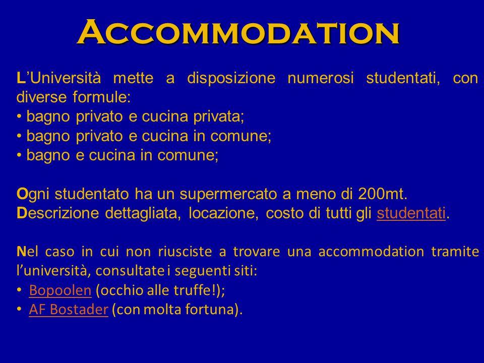 Accommodation L'Università mette a disposizione numerosi studentati, con diverse formule: bagno privato e cucina privata;