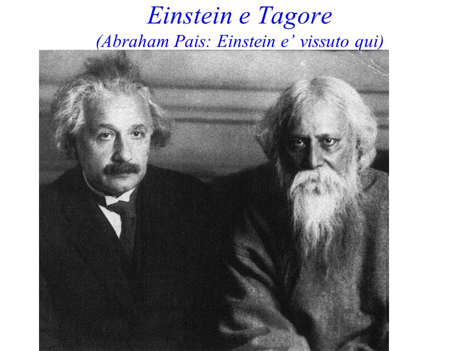 Einstein e Tagore (Abraham Pais: Einstein e' vissuto qui)