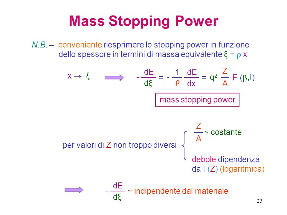 Mass Stopping Power N.B. – conveniente riesprimere lo stopping power in funzione dello spessore in termini di massa equivalente ξ =  x.