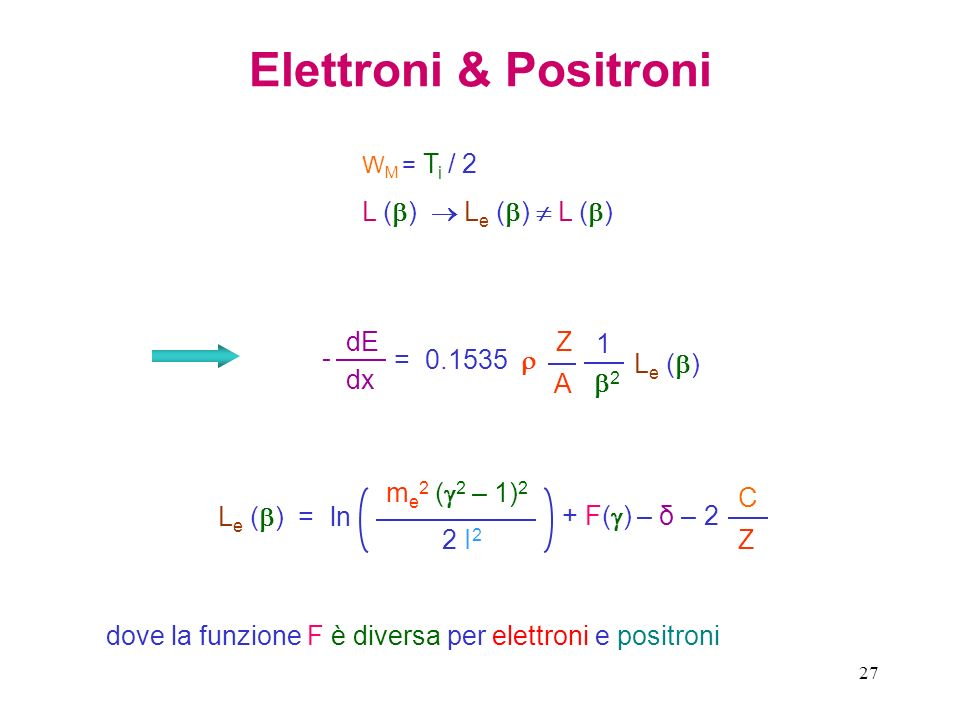 Elettroni & Positroni L ()  Le ()  L () dE dx - = 0.1535  Z A