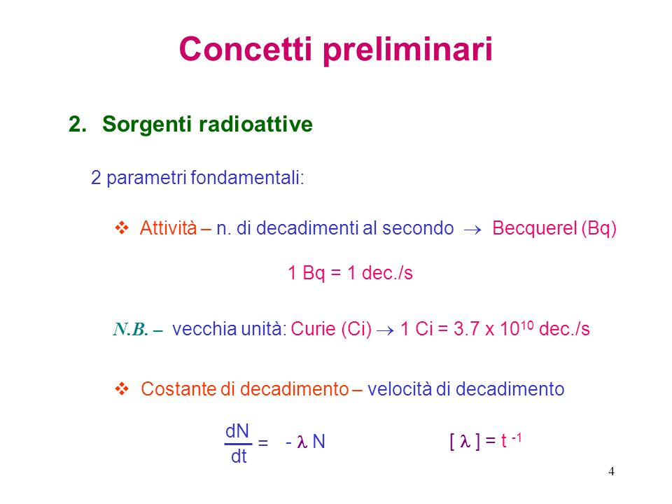 Concetti preliminari Sorgenti radioattive 2 parametri fondamentali: