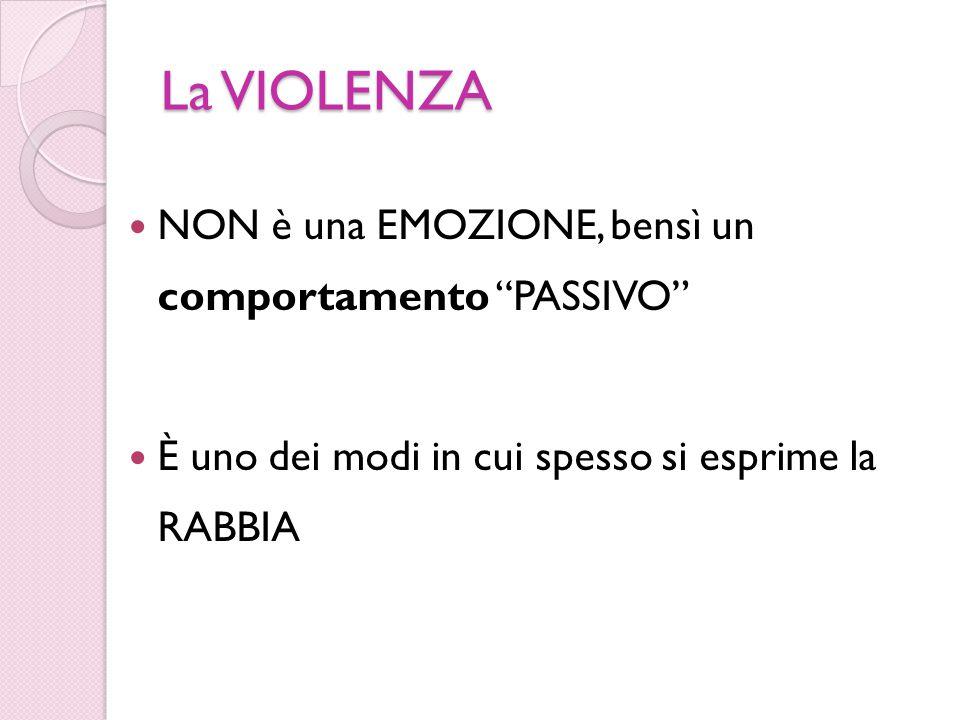 La VIOLENZA NON è una EMOZIONE, bensì un comportamento PASSIVO