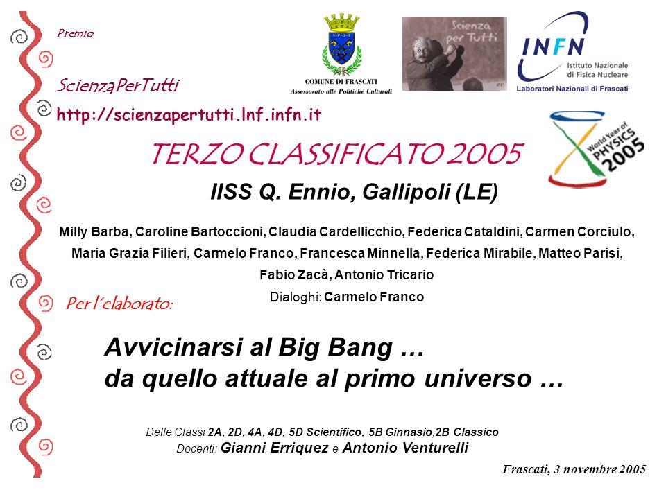 Premio ScienzaPerTutti http://scienzapertutti.lnf.infn.it. TERZO CLASSIFICATO 2005. IISS Q. Ennio, Gallipoli (LE)